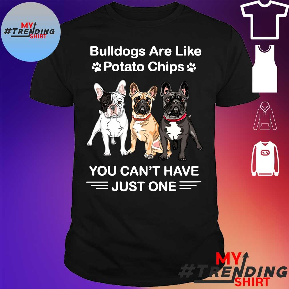 Bulldogs are like potato chips you can't have just one shirt