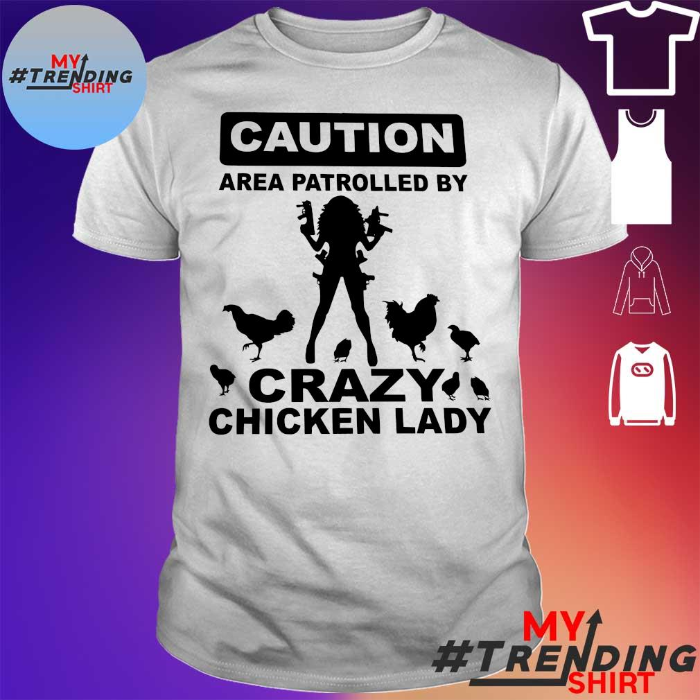 Caution area patrolled by crazy chicken lady shirt
