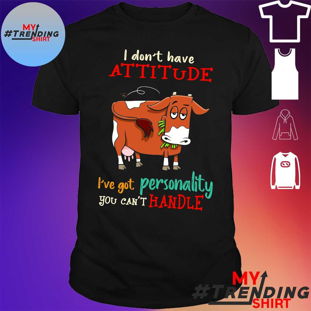 Dairy caw i don't have attitude i've got personality you can't handle shirt