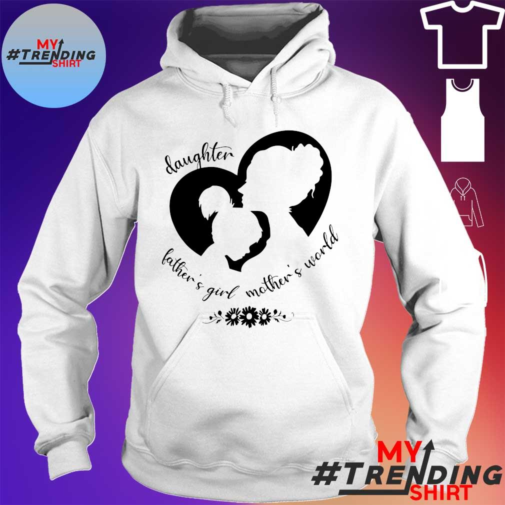 Daughter father's girl mother's world s hoodie