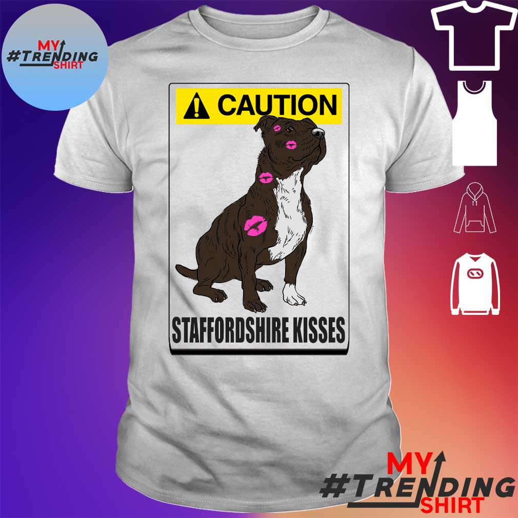 Dog caution staffordshire kisses shirt