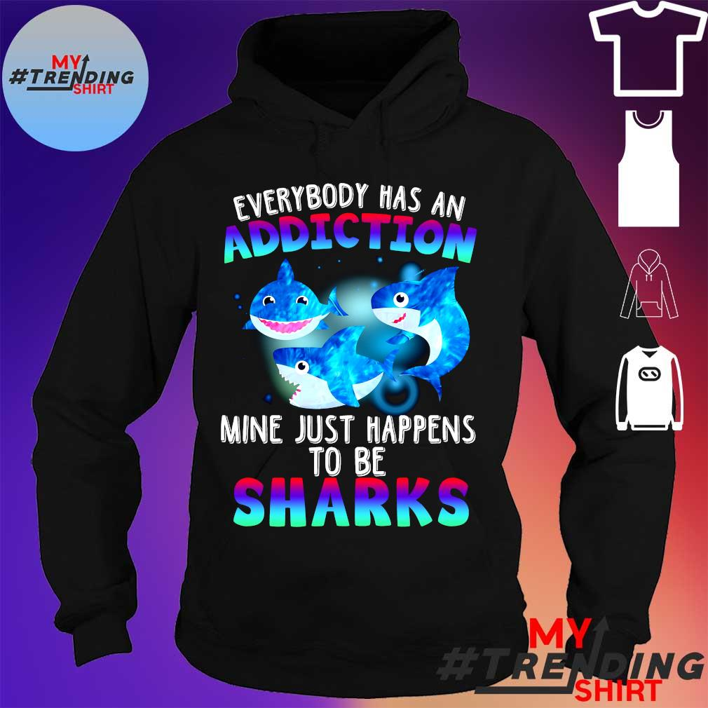 Every body has an addiction mine just happens to be sharks s hoodie