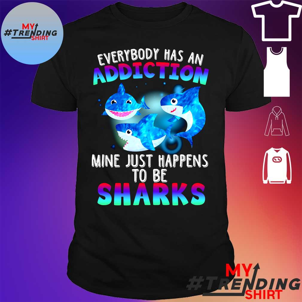 Every body has an addiction mine just happens to be sharks shirt