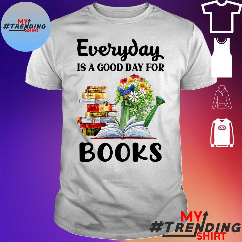 Every day is a good day for books shirt