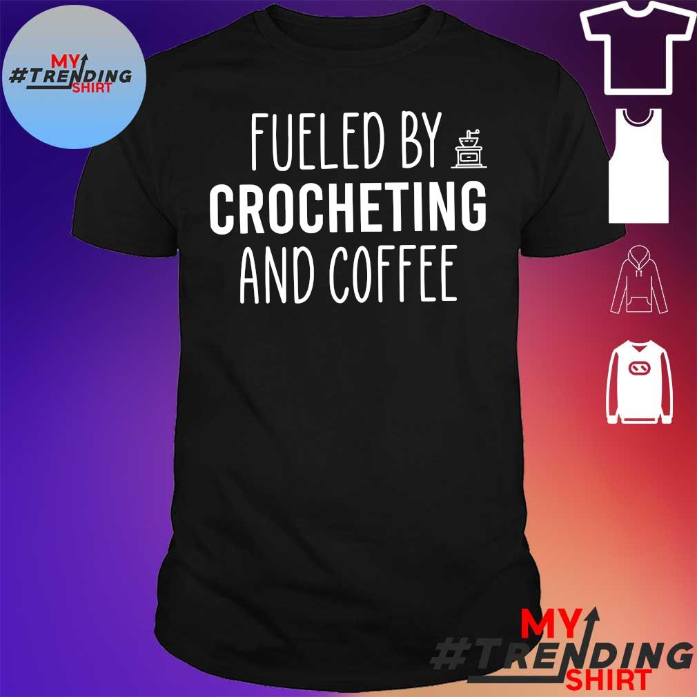 Fueled by crocheting and coffee shirt