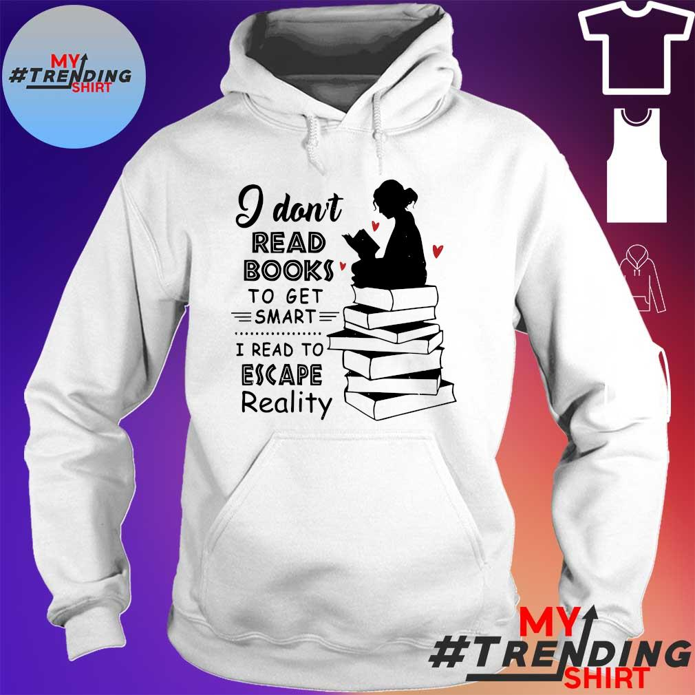 I don't read books to get smart i read to escape reality s hoodie