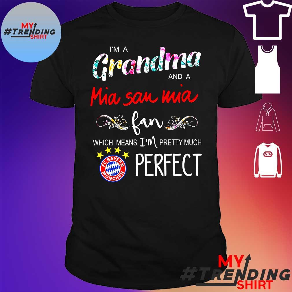 I'm a grandma and a mia san mia fan which means i'm pretty much perfect shirt