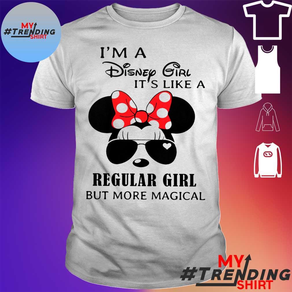 I'm disney girl it's like a regular girl but more magical shirt