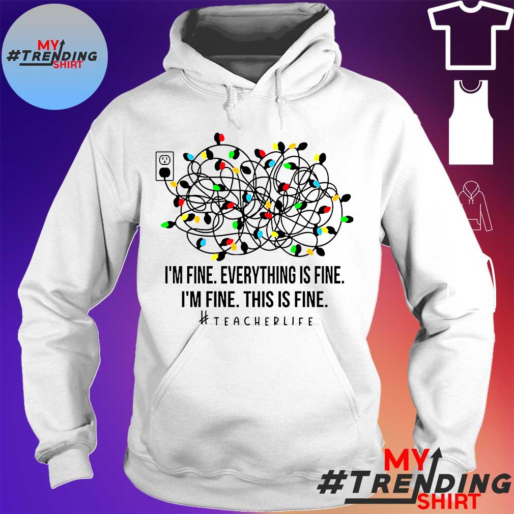 I'm fine everything's fine I'm fine this is fine teacher life s hoodie