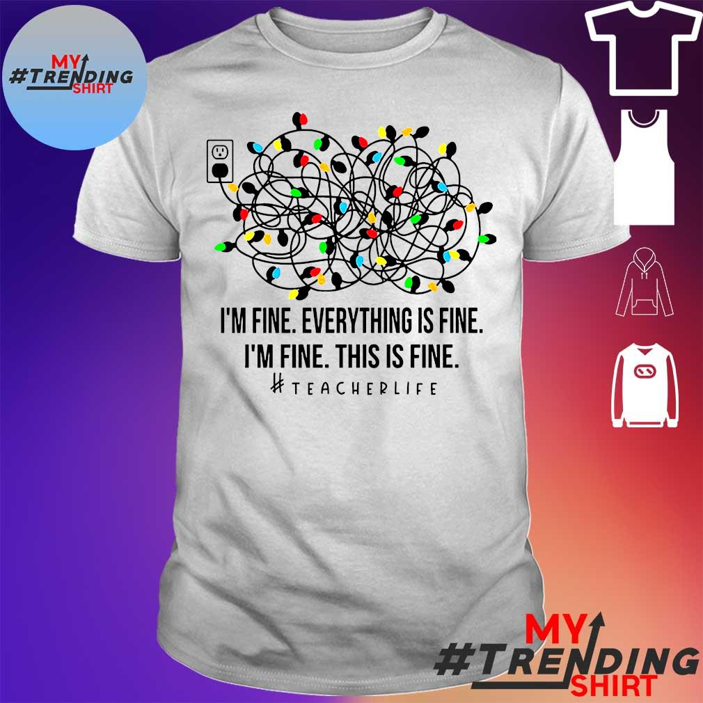 I'm fine everything's fine I'm fine this is fine teacher life shirt