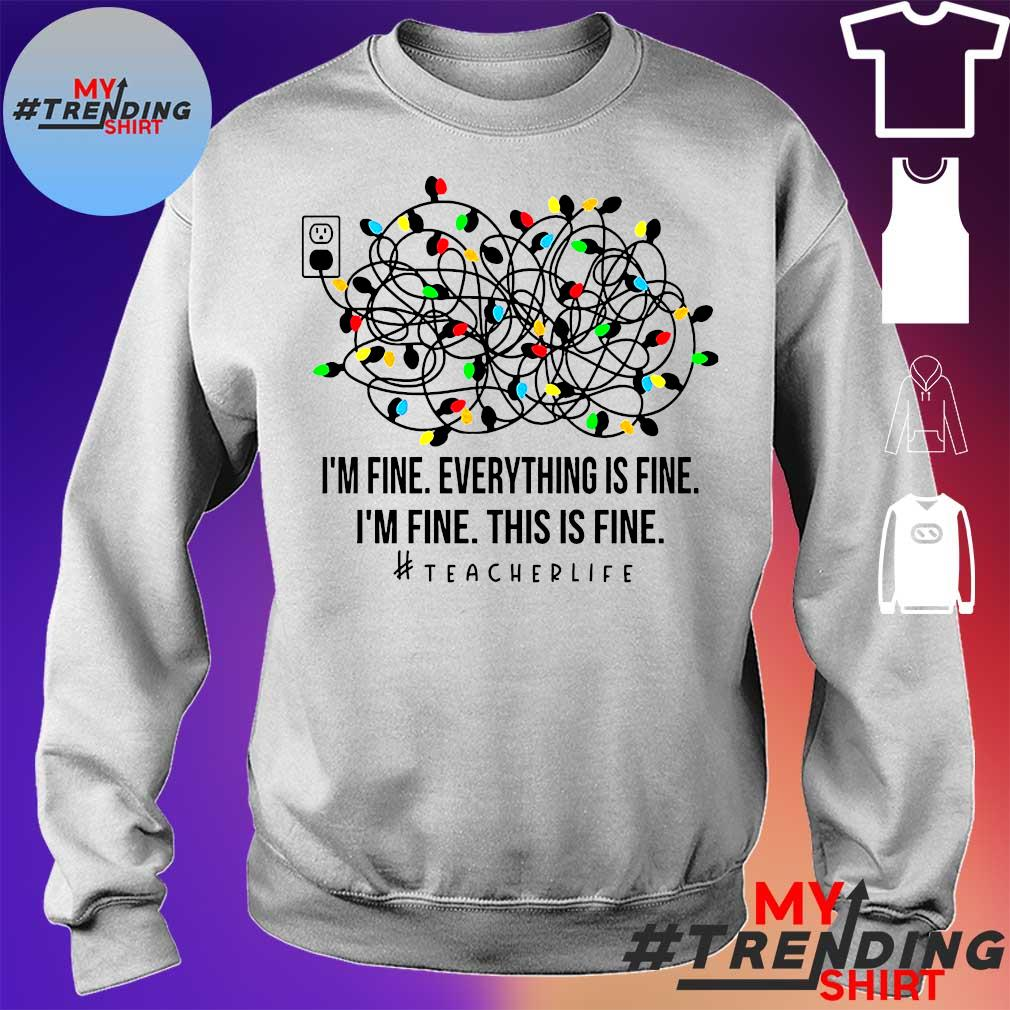 I'm fine everything's fine I'm fine this is fine teacher life s sweater