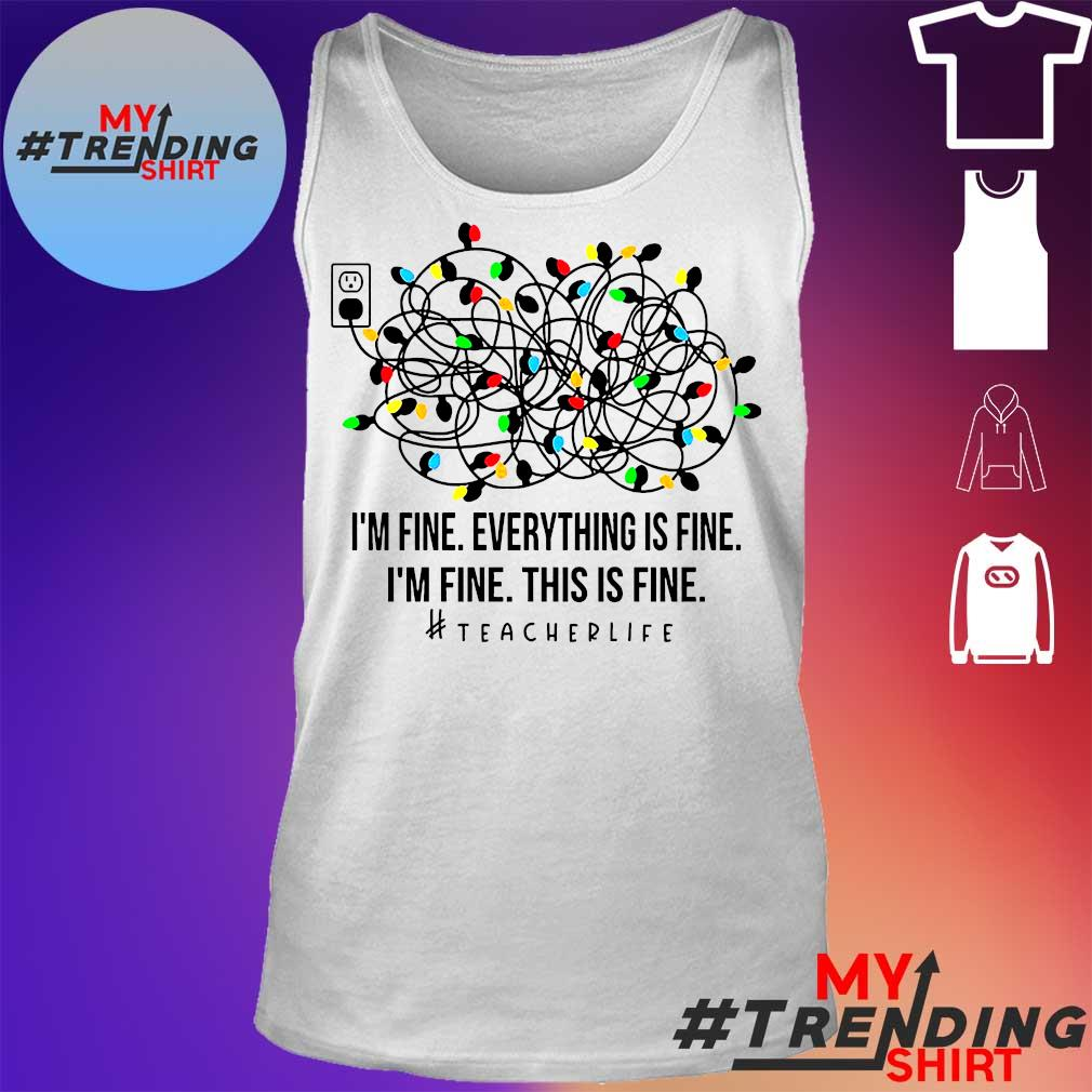 I'm fine everything's fine I'm fine this is fine teacher life s tank top