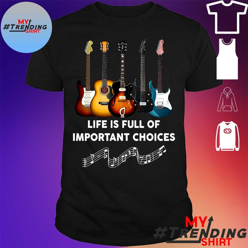 Life Is Full Of Important Choices Guitar Lover shirt