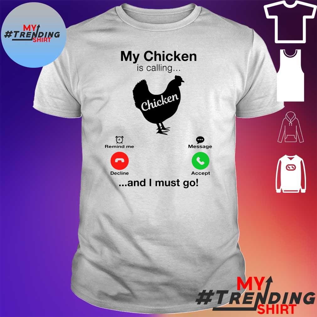 My chicken is calling and i must go shirt