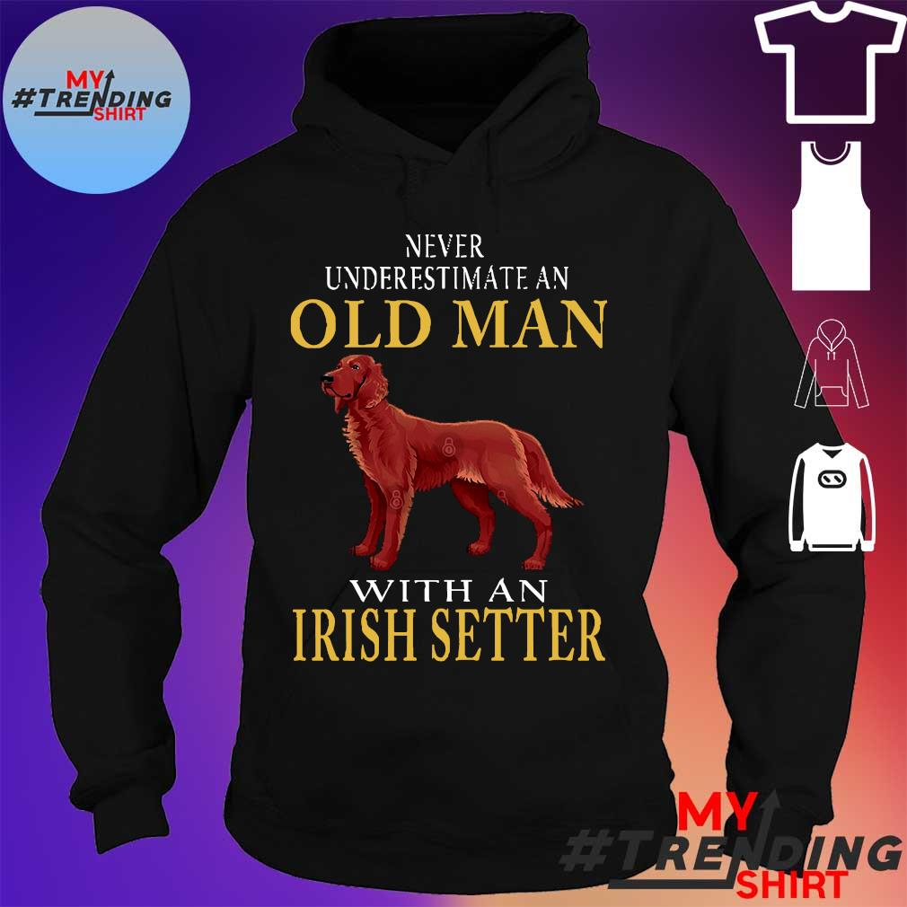 Never underestimate an old man dog with an irish setter s hoodie