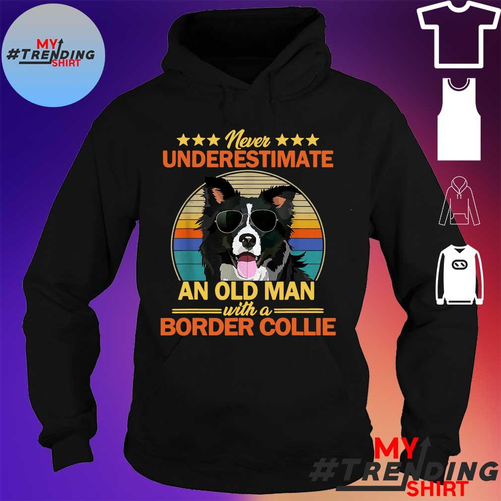 Never underestimate an old man with border collie s hoodie