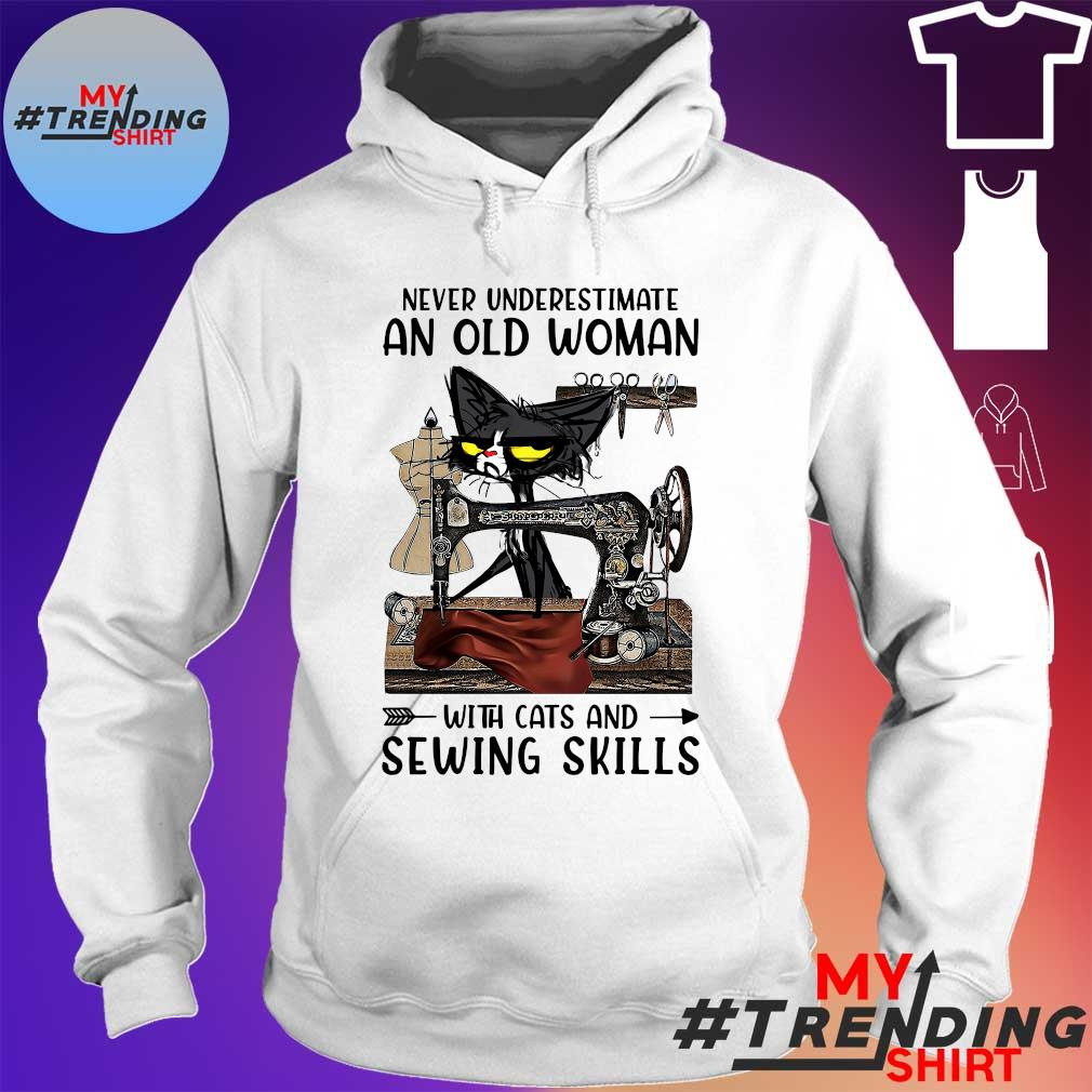 Never underestimate an old woman with cats and sewing skills s hoodie