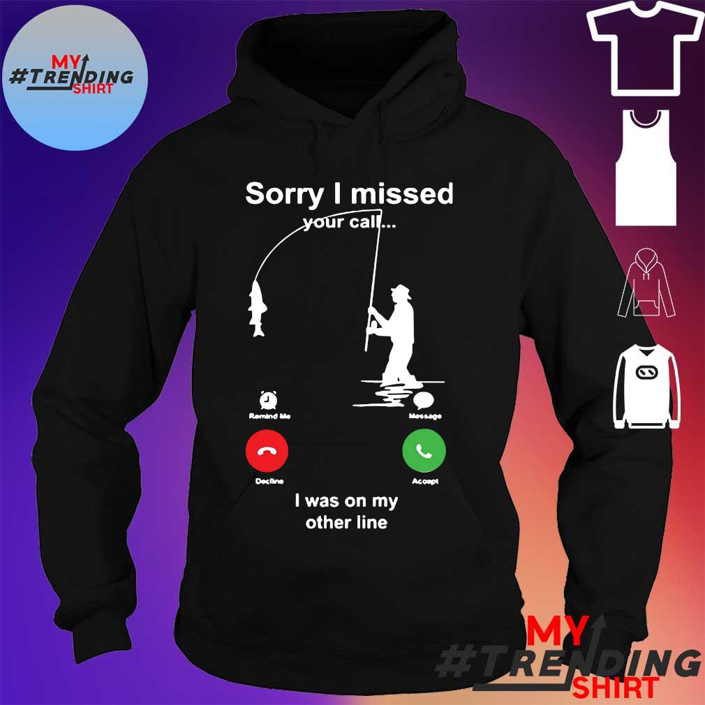 Sorry I Missed Your Call I Was On My Other Line Shirt hoodie