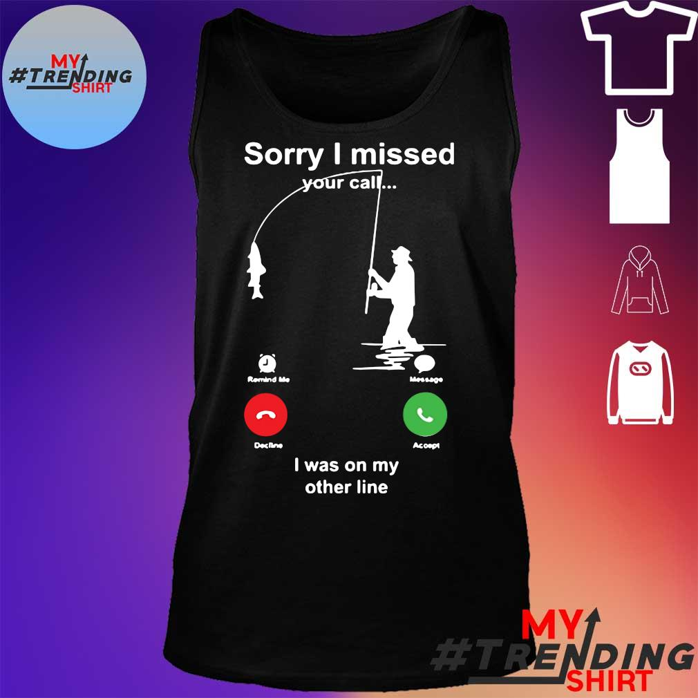 Sorry I Missed Your Call I Was On My Other Line Shirt tank top