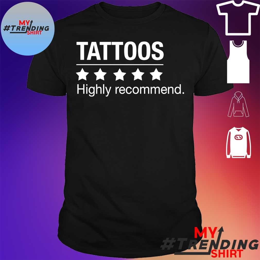 Tattoos highly recommend shirt