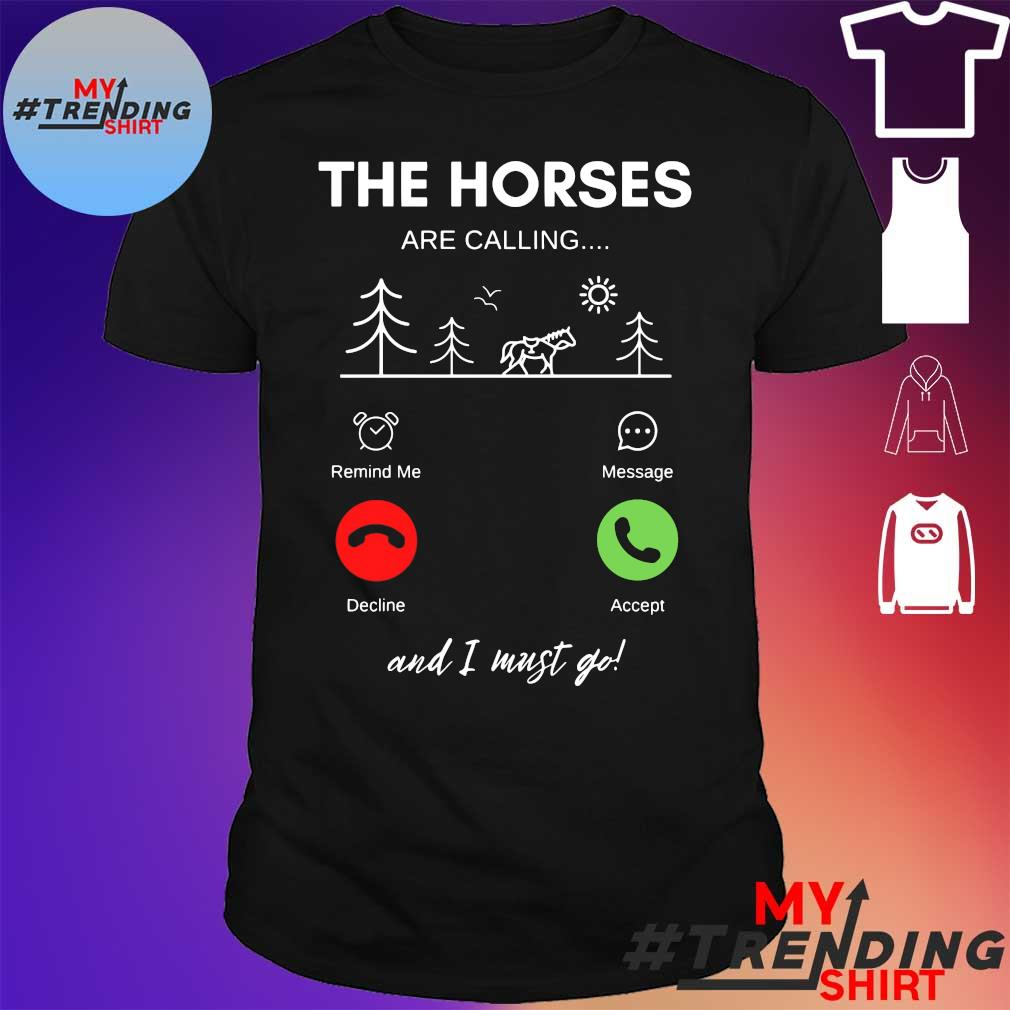 The horses are calling and I must go shirt
