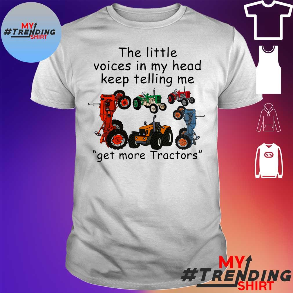 The little voices in my head keep telling me get more tractors shirt