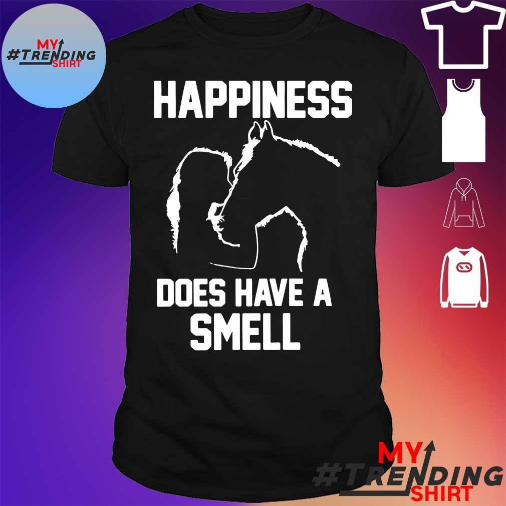 Happiness does have a smell shirt