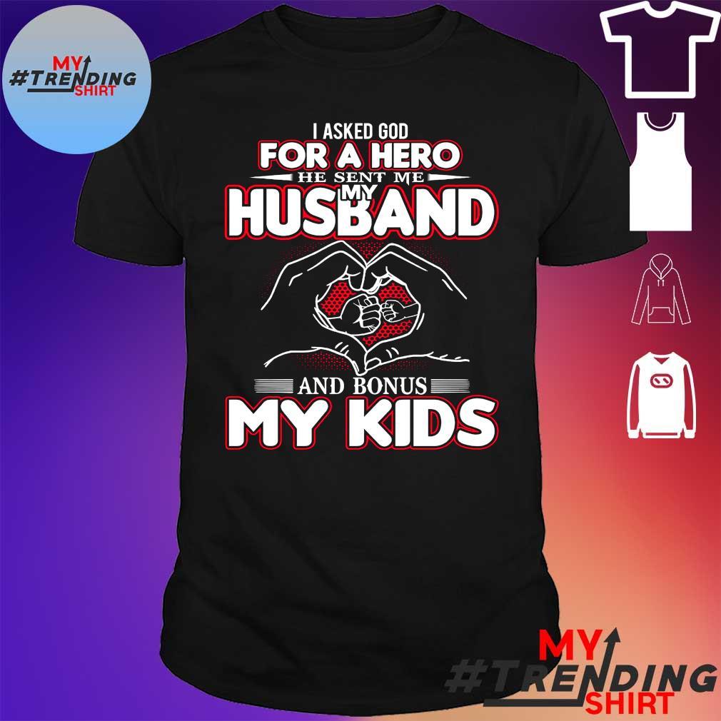 I asked god for a hero he sent me my husband and bonus my kids shirt