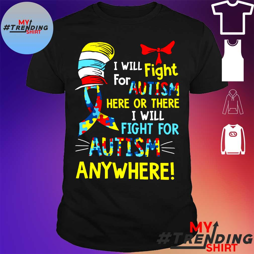 I will fight for autism here or there I will fight for autism anywhere shirt