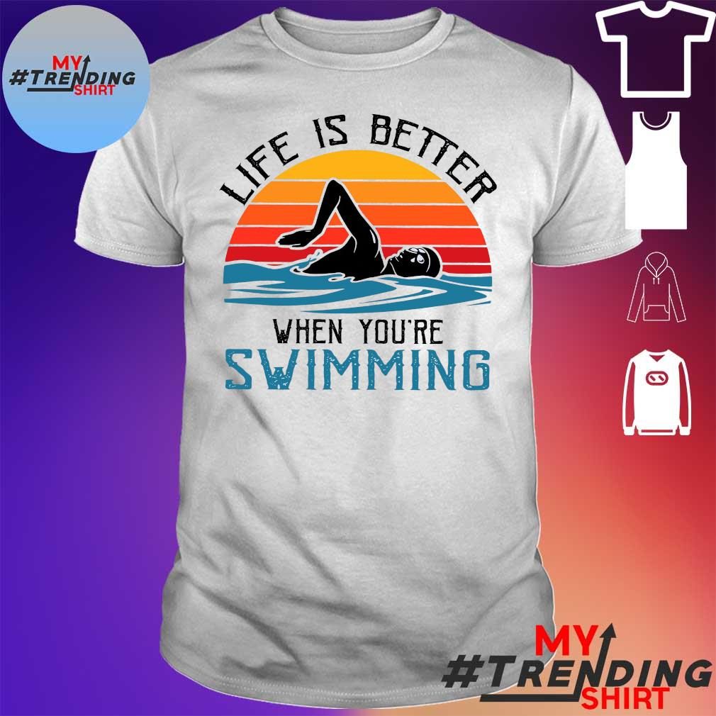 Life is better when you're swimming vintage shirt