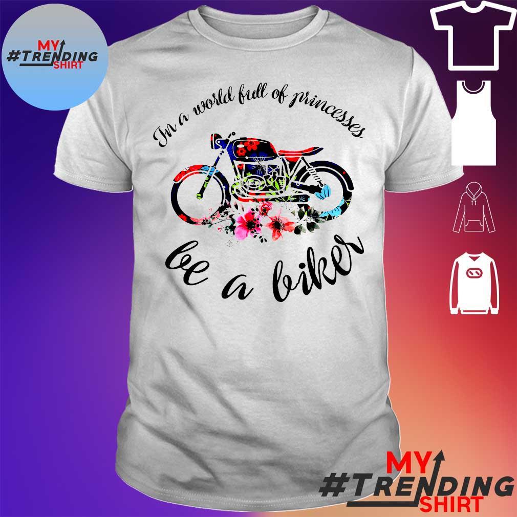 Motor In a world full of princesses be a biker shirt