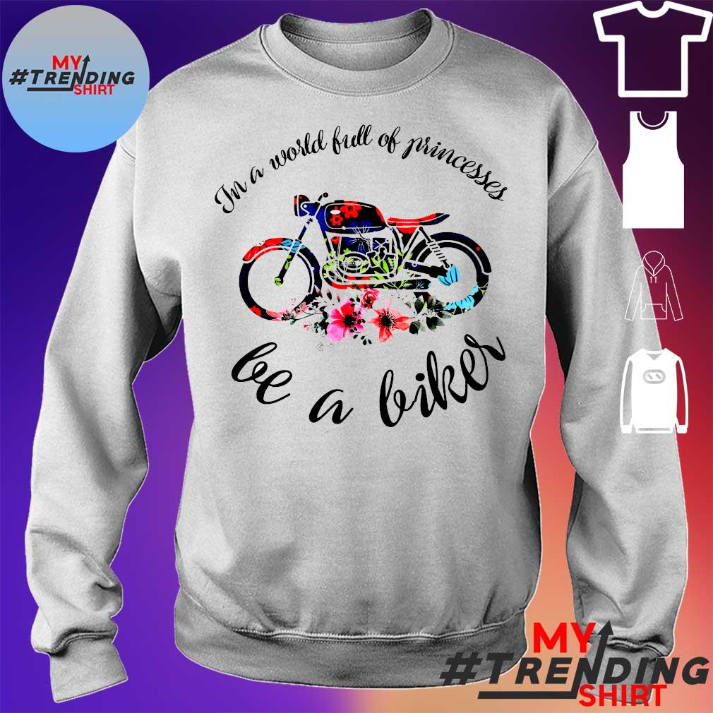 Motor In a world full of princesses be a biker s sweater