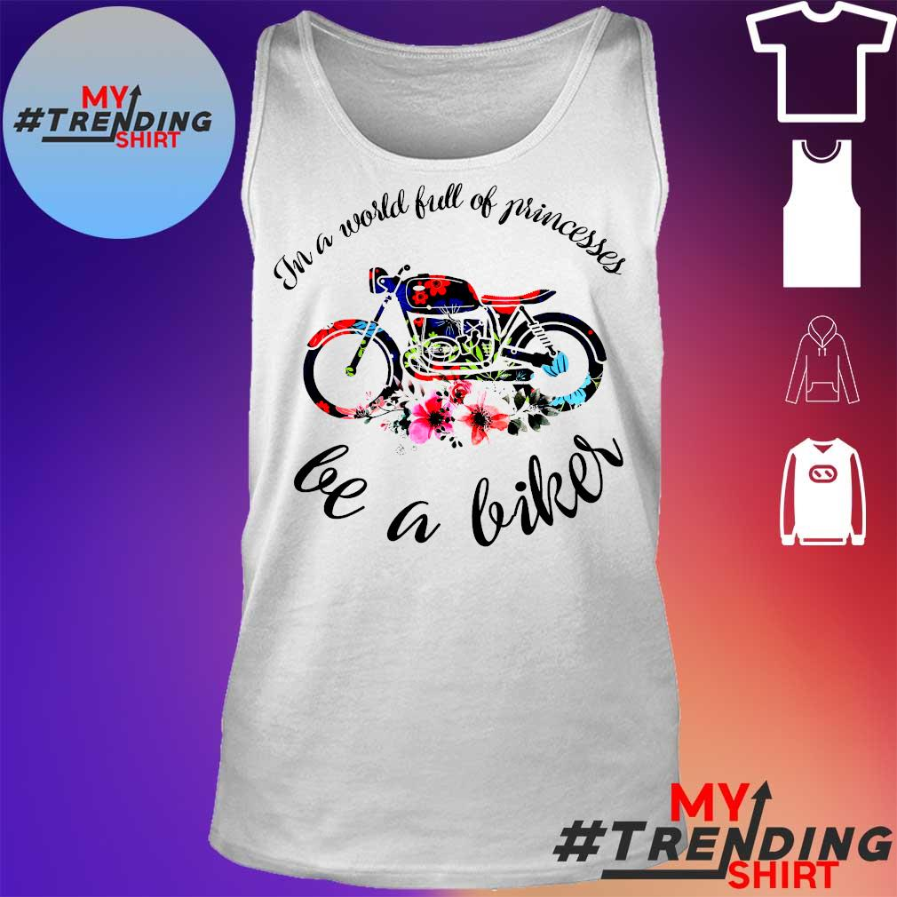 Motor In a world full of princesses be a biker s tank top