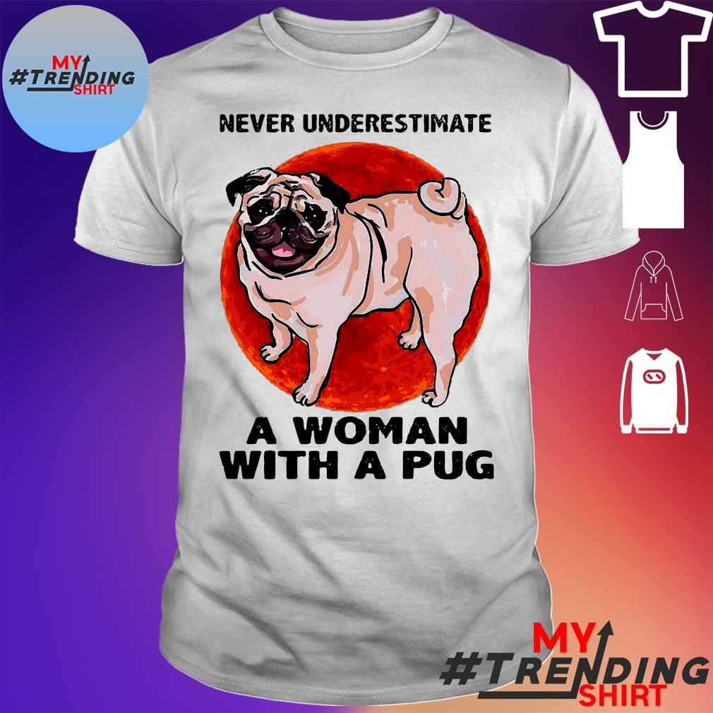Never underestimate a woman with a pug shirt
