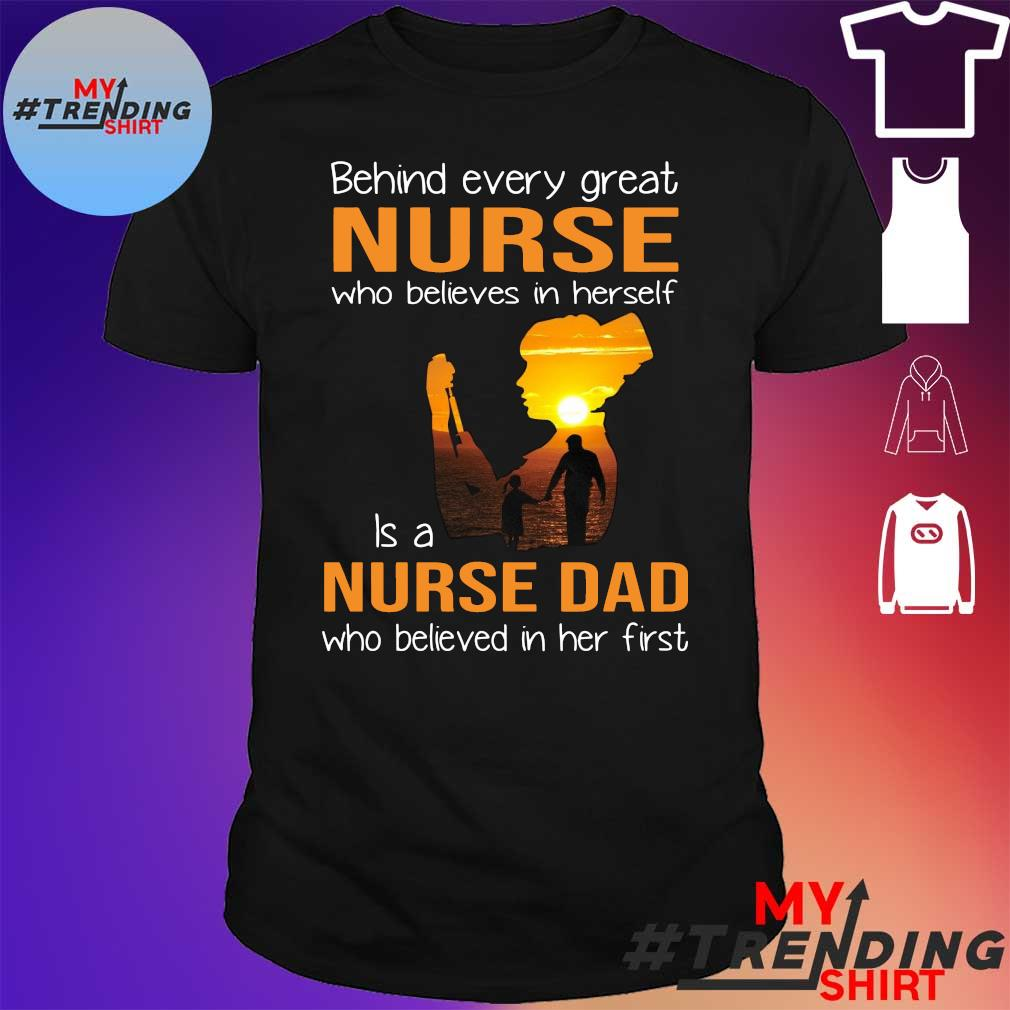 Behind every great nurse who believes in herself is a nurse dad who believed in her first shirt