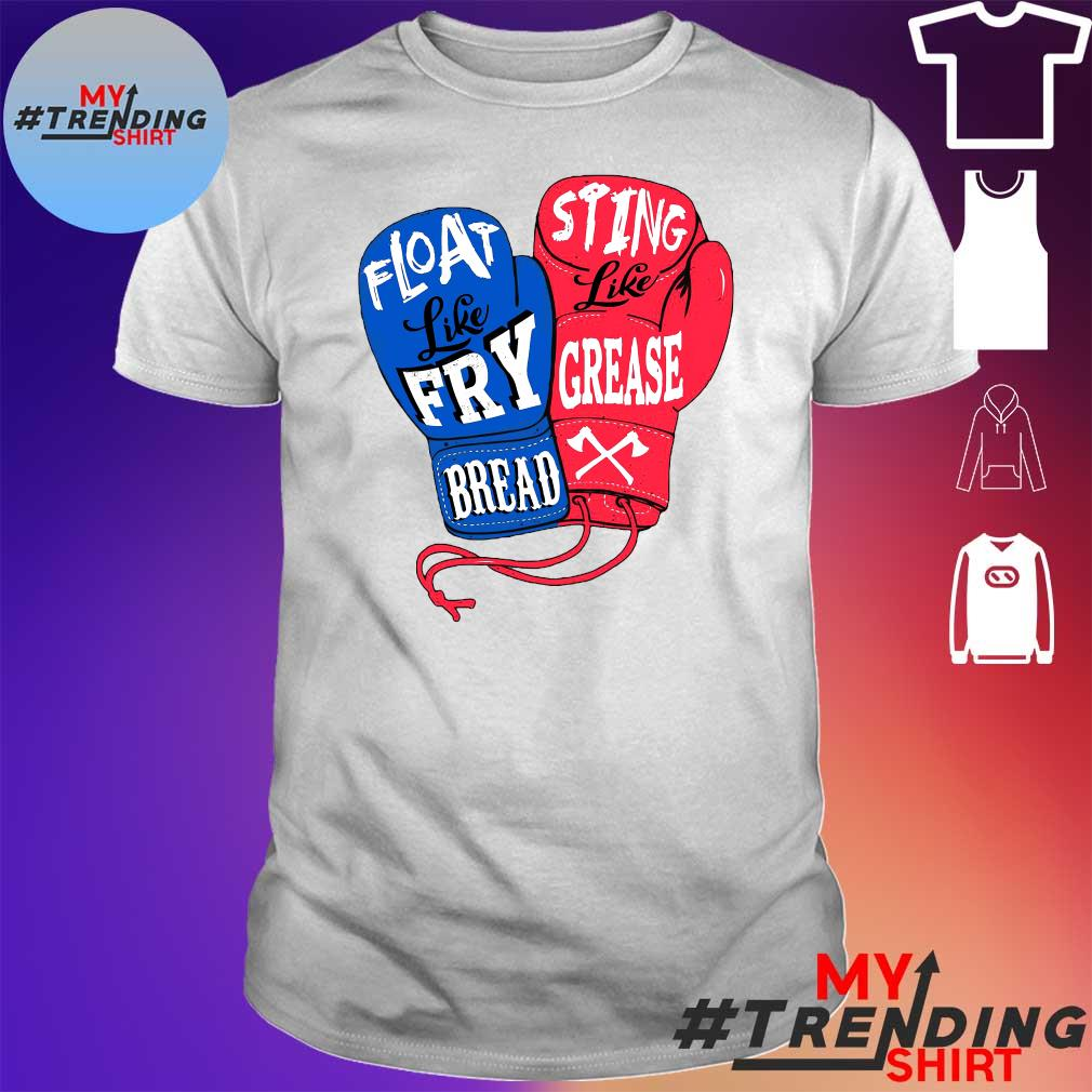 Float like fry bread sting like grease shirt