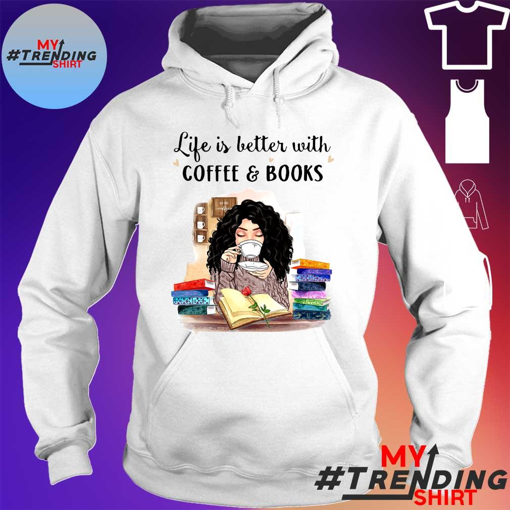 Girl life is better with coffee & books s hoodie
