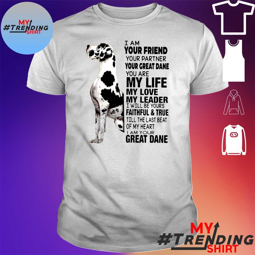 I am your friend your partner your great dane you are my life shirt