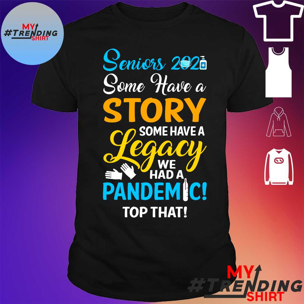 Senior 2021 some have a story some have a legacy we had a pandemic top that shirt